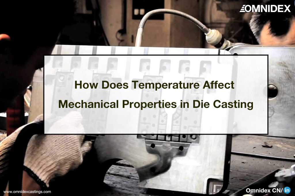 castings blogs How Does Temperature Affect Mechanical Properties in Die Casting