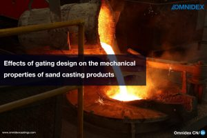 castings blogs Effects of gating design on the mechanical sand molding,metal cast,sand casting quality,mold properties